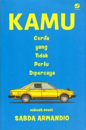 Judul : Kamu (Novel) | Penulis: Sabda Armandio | Penerbit: Moka Media | Cetakan: Pertama, 2015 | Tebal: viii + 348 hlm: 11 x 17 cm ISBN: 978-795-961-9